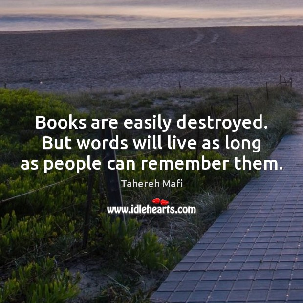 Image, Books are easily destroyed. But words will live as long as people can remember them.