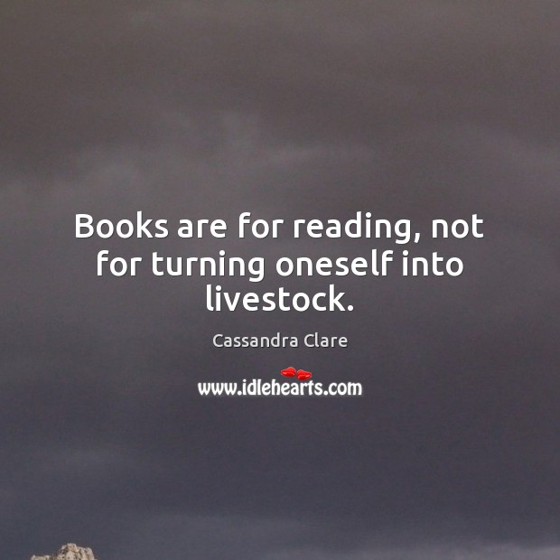 Image, Books are for reading, not for turning oneself into livestock.