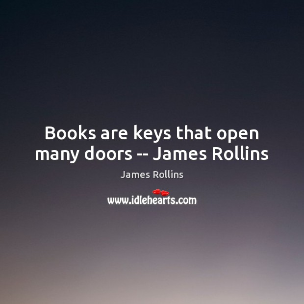 Books are keys that open many doors — James Rollins James Rollins Picture Quote