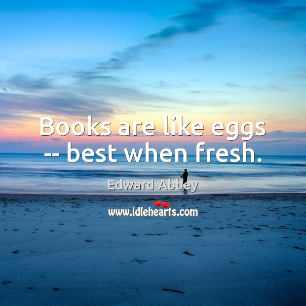 Books are like eggs — best when fresh. Books Quotes Image