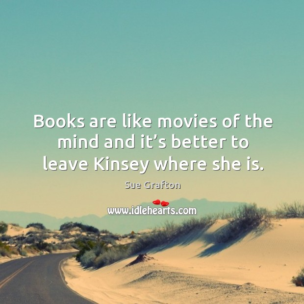 Image, Books are like movies of the mind and it's better to leave kinsey where she is.