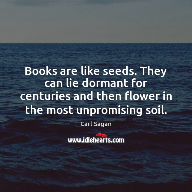 Image, Books are like seeds. They can lie dormant for centuries and then