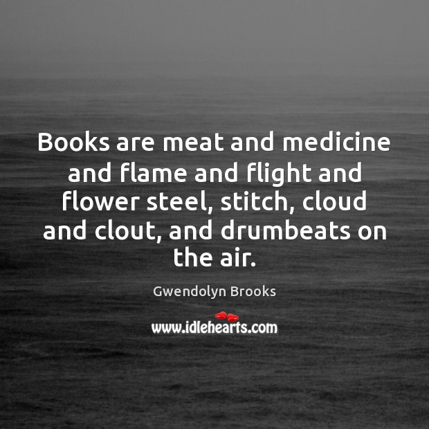 Books are meat and medicine and flame and flight and flower steel, Image