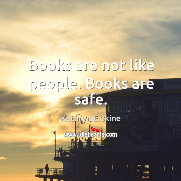 Books are not like people. Books are safe. Image
