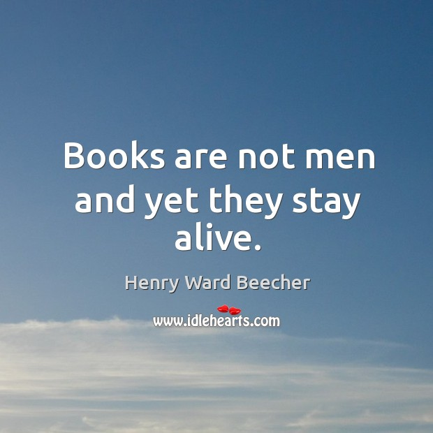 Image, Books are not men and yet they stay alive.