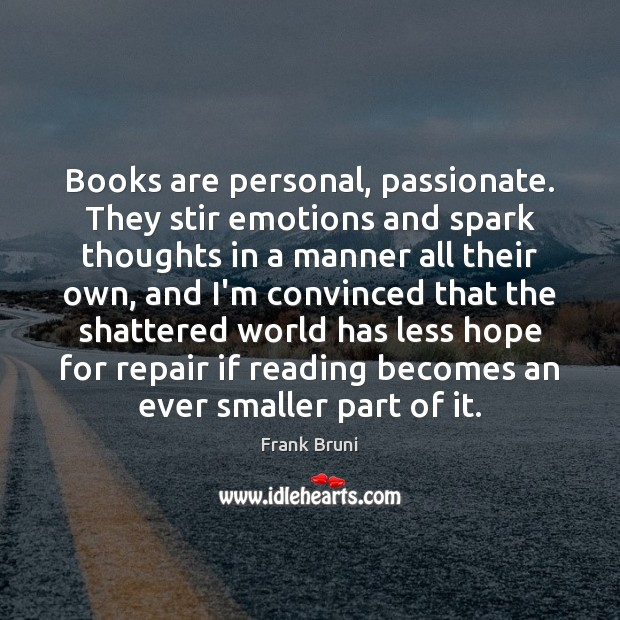 Books are personal, passionate. They stir emotions and spark thoughts in a Frank Bruni Picture Quote