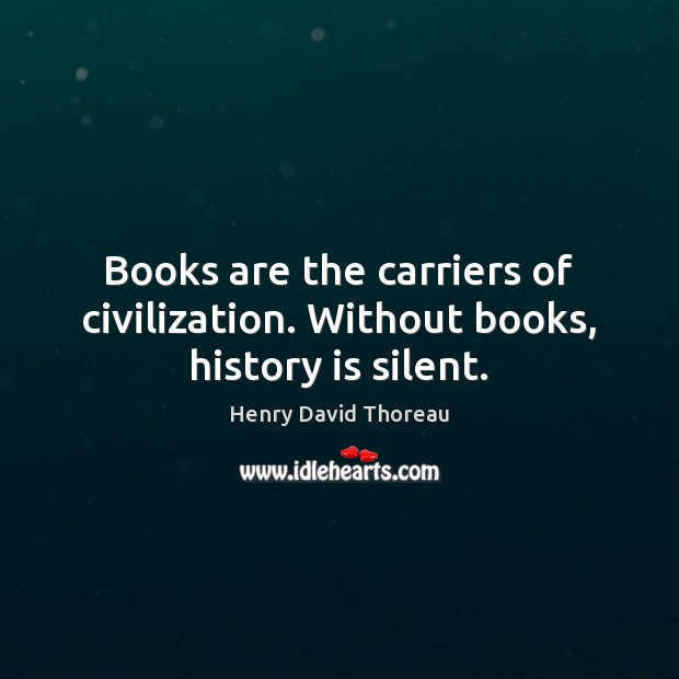 Image, Books are the carriers of civilization. Without books, history is silent.