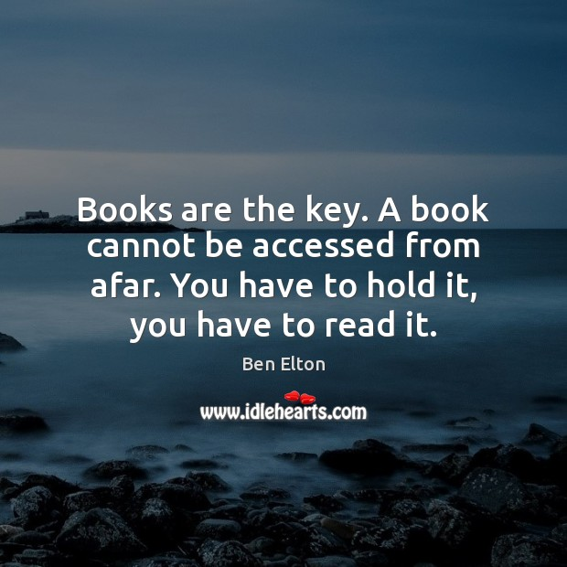Image, Books are the key. A book cannot be accessed from afar. You
