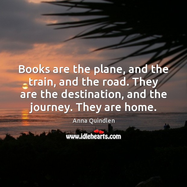Image, Books are the plane, and the train, and the road. They are