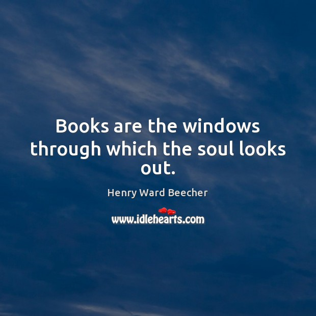 Image, Books are the windows through which the soul looks out.