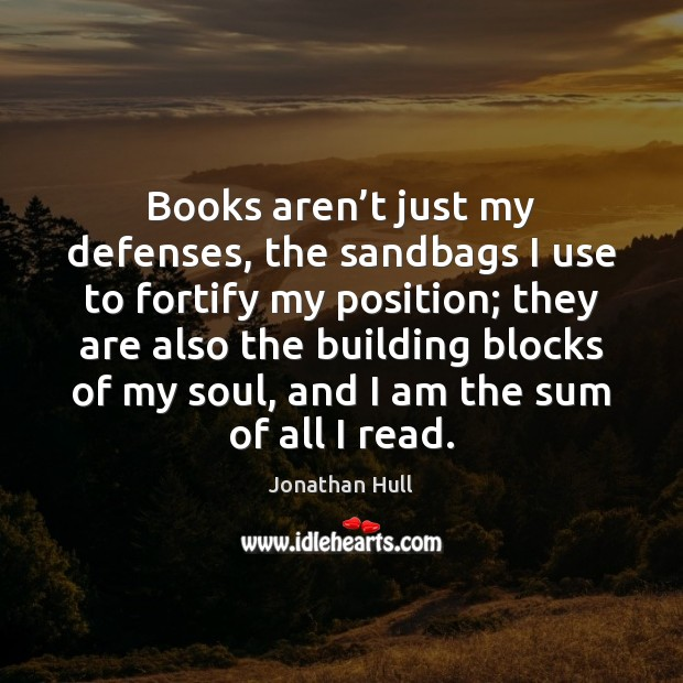 Books aren't just my defenses, the sandbags I use to fortify Image