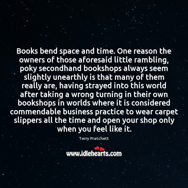 Books bend space and time. One reason the owners of those aforesaid Image