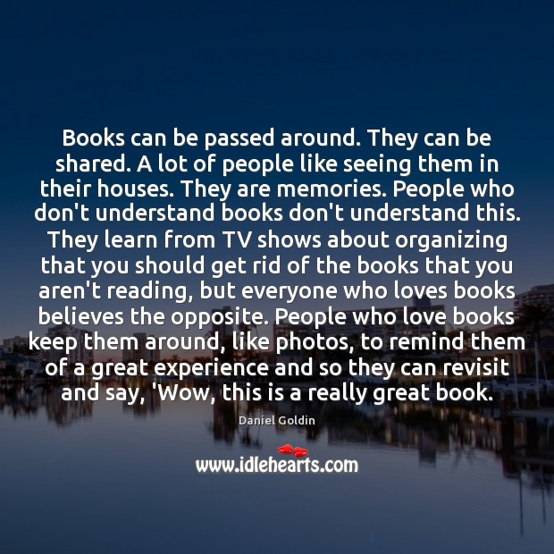 Books can be passed around. They can be shared. A lot of Daniel Goldin Picture Quote
