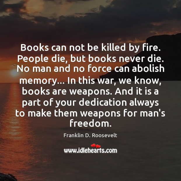 Books can not be killed by fire. People die, but books never Image