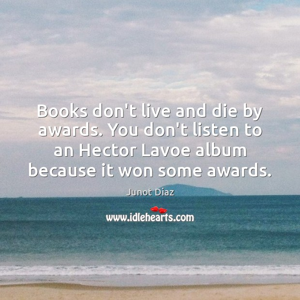 Books don't live and die by awards. You don't listen to an Image
