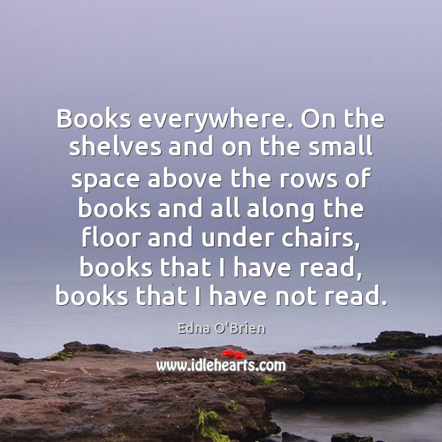 Books everywhere. On the shelves and on the small space above the Edna O'Brien Picture Quote