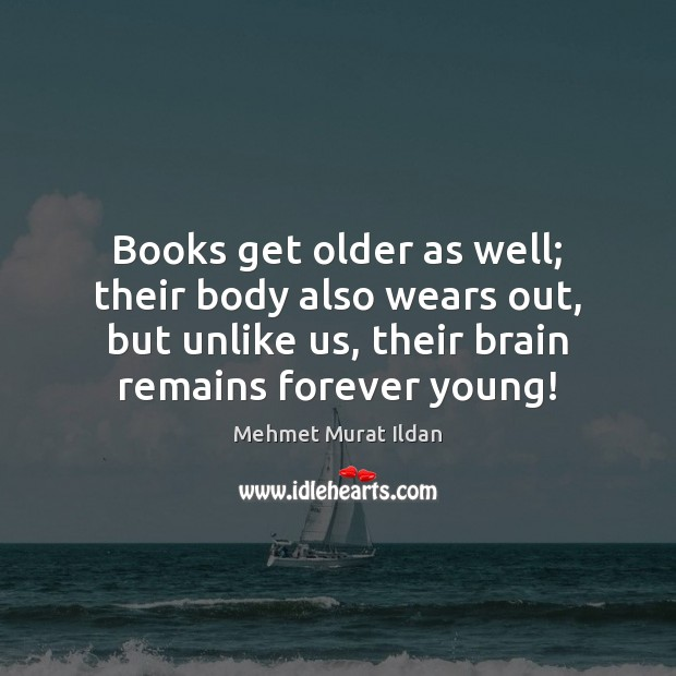 Books get older as well; their body also wears out, but unlike Image