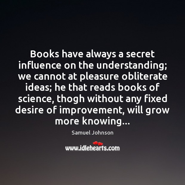 Books have always a secret influence on the understanding; we cannot at Secret Quotes Image