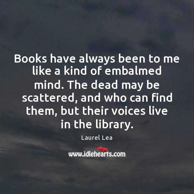 Image, Books have always been to me like a kind of embalmed mind.
