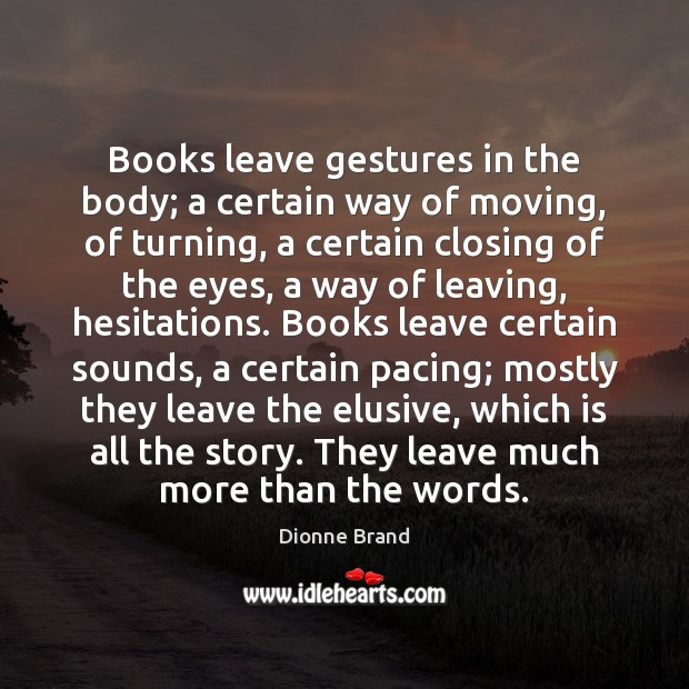 Books leave gestures in the body; a certain way of moving, of Image