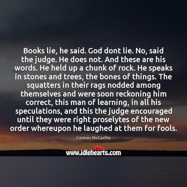 Image, Books lie, he said. God dont lie. No, said the judge. He
