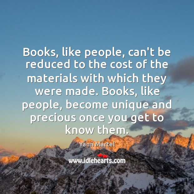 Books, like people, can't be reduced to the cost of the materials Yann Martel Picture Quote