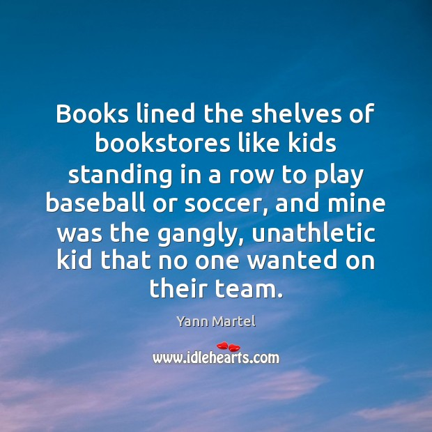 Books lined the shelves of bookstores like kids standing in a row Soccer Quotes Image