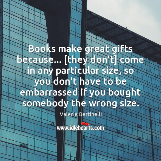 Valerie Bertinelli Picture Quote image saying: Books make great gifts because… [they don't] come in any particular size,