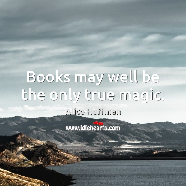 Books may well be the only true magic. Image
