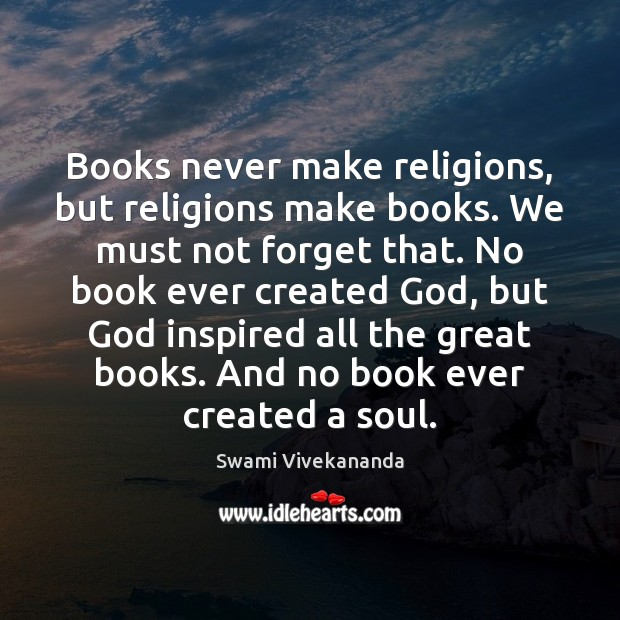 Books never make religions, but religions make books. We must not forget Image