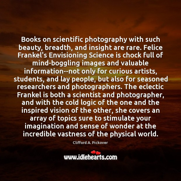 Books on scientific photography with such beauty, breadth, and insight are rare. Student Quotes Image