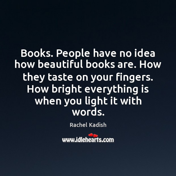 Image, Books. People have no idea how beautiful books are. How they taste