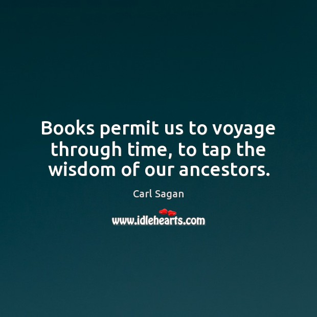 Image, Books permit us to voyage through time, to tap the wisdom of our ancestors.