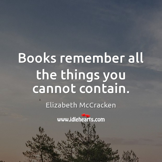 Image, Books remember all the things you cannot contain.