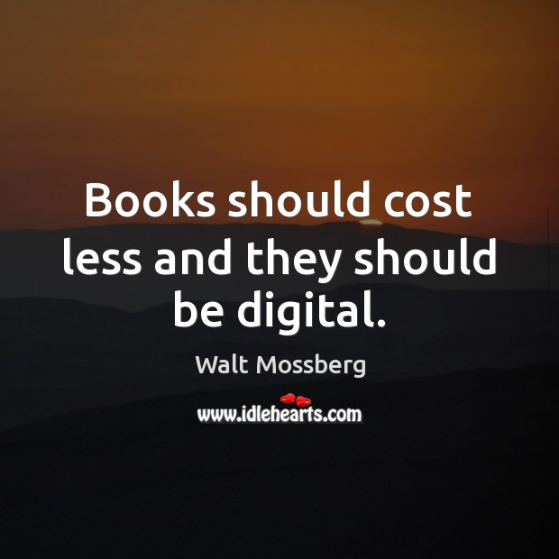 Books should cost less and they should be digital. Image