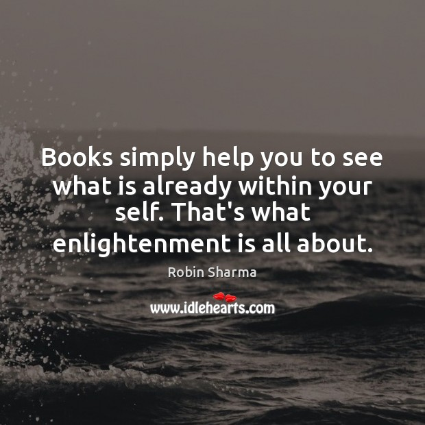 Image, Books simply help you to see what is already within your self.