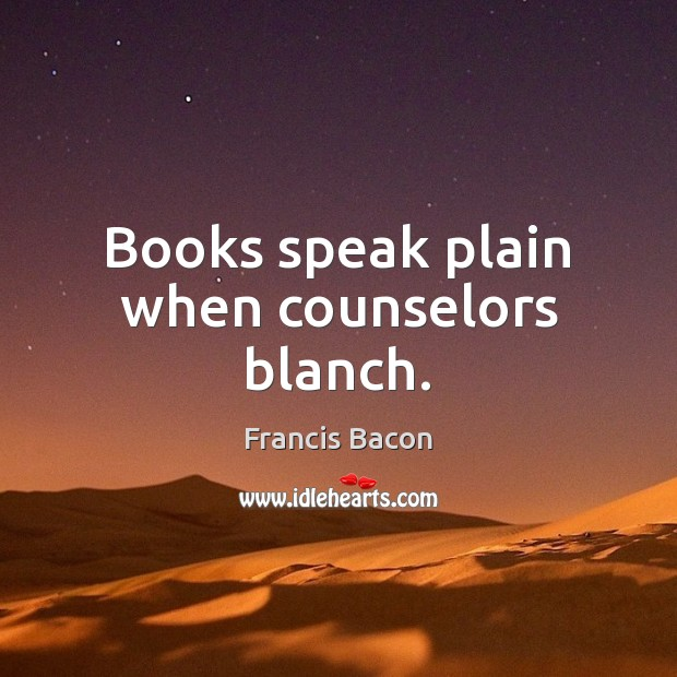 Books speak plain when counselors blanch. Image
