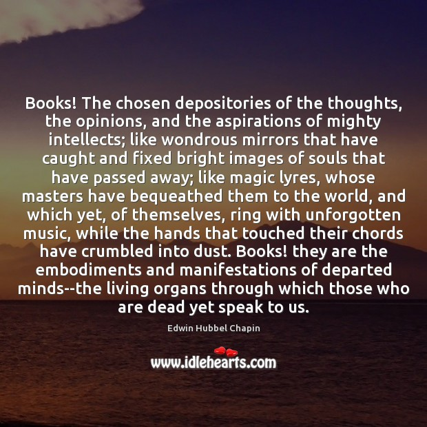 Books! The chosen depositories of the thoughts, the opinions, and the aspirations Edwin Hubbel Chapin Picture Quote
