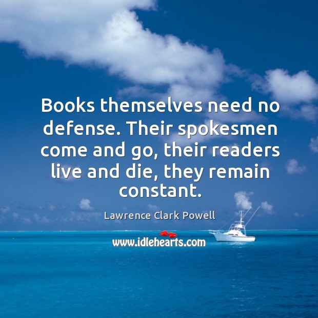 Books themselves need no defense. Their spokesmen come and go, their readers live and die, they remain constant. Image