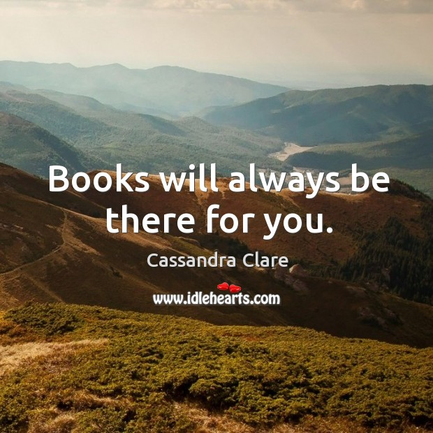 Books will always be there for you. Image