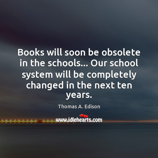 Image, Books will soon be obsolete in the schools… Our school system will
