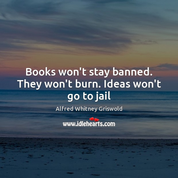 Image, Books won't stay banned. They won't burn. Ideas won't go to jail