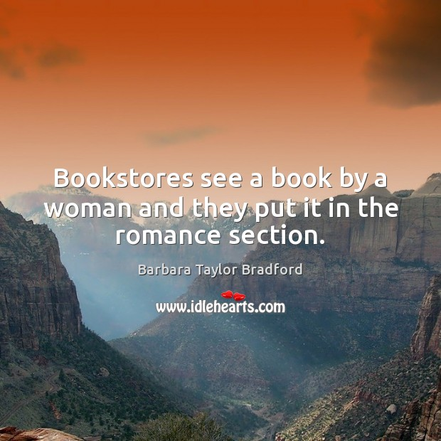 Bookstores see a book by a woman and they put it in the romance section. Image