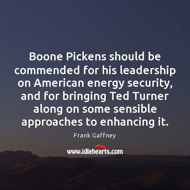 Image, Boone Pickens should be commended for his leadership on American energy security,