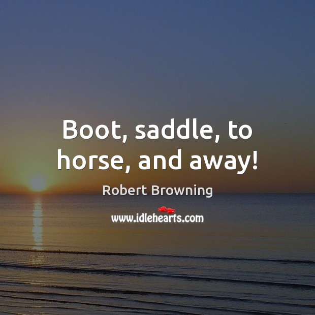 Boot, saddle, to horse, and away! Image