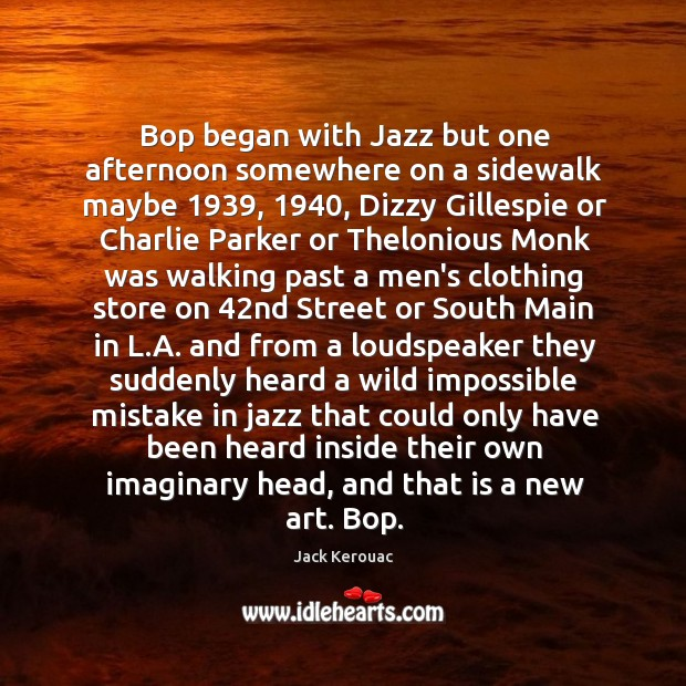 Image, Bop began with Jazz but one afternoon somewhere on a sidewalk maybe 1939, 1940,