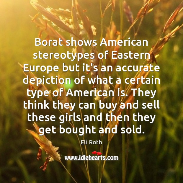 Image, Borat shows American stereotypes of Eastern Europe but it's an accurate depiction