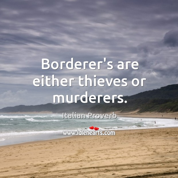 Borderer's are either thieves or murderers. Italian Proverbs Image