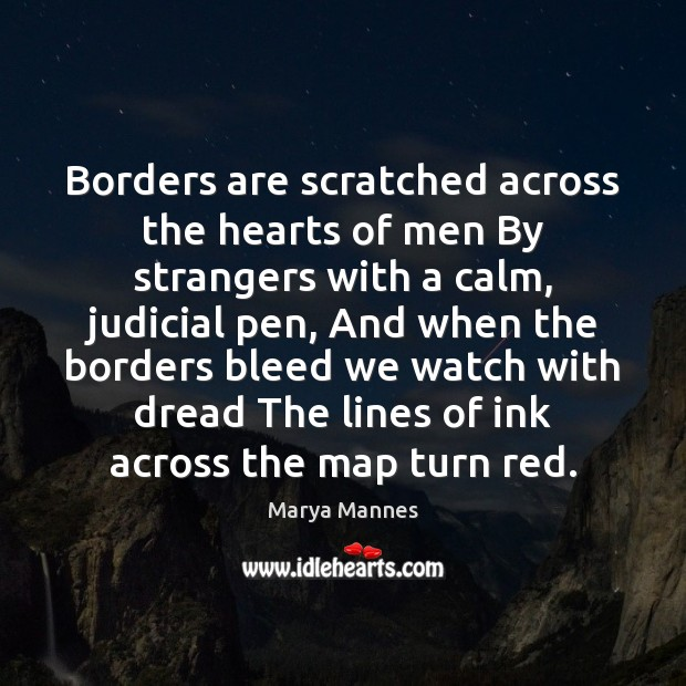 Borders are scratched across the hearts of men By strangers with a Marya Mannes Picture Quote