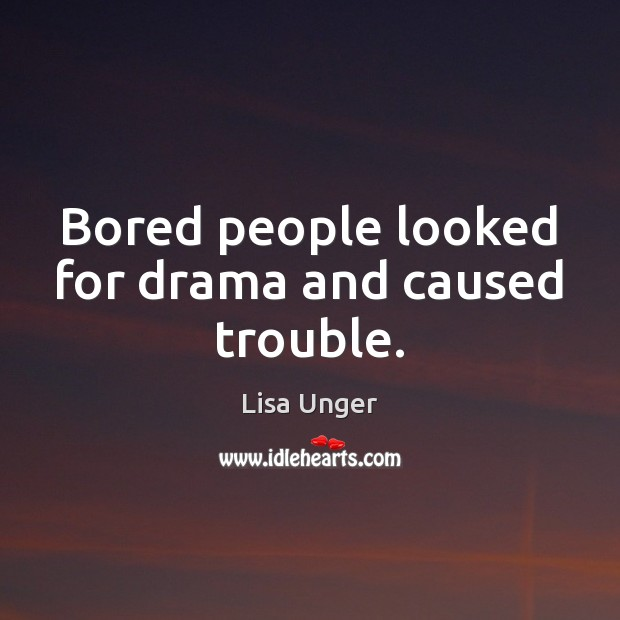 Bored people looked for drama and caused trouble. Image